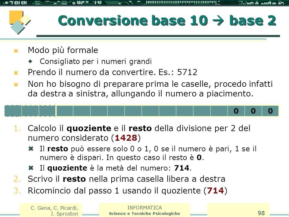 INFORMATICA Scienze e Tecniche Psicologiche C. Gena, C. Picardi, J. Sproston 98  Modo più formale  Consigliato per i numeri grandi  Prendo il numer
