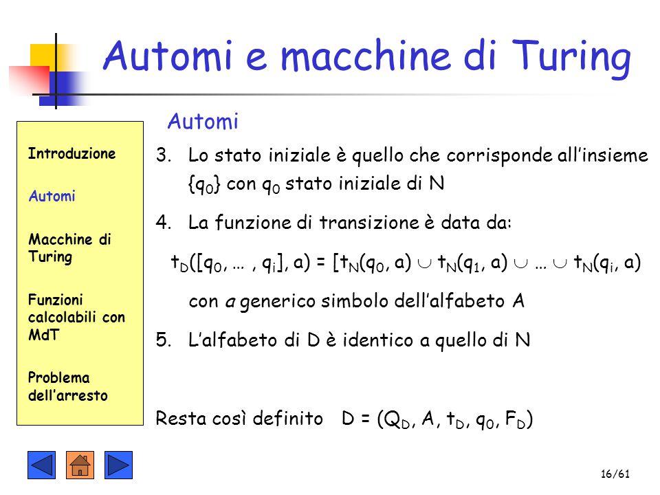 Introduzione Automi Macchine di Turing Funzioni calcolabili con MdT Problema dell'arresto Automi e macchine di Turing Automi 3.Lo stato iniziale è que