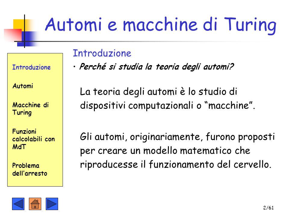 Introduzione Automi Macchine di Turing Funzioni calcolabili con MdT Problema dell'arresto 2/61 Automi e macchine di Turing Introduzione Perché si stud
