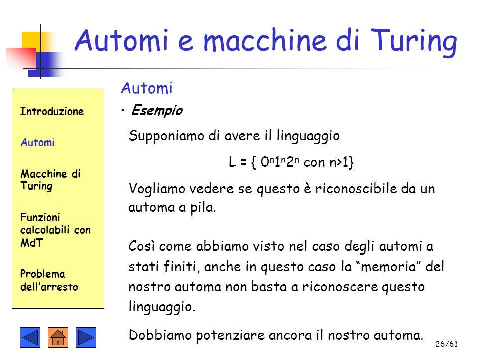 Automi e macchine di Turing Introduzione Automi Macchine di Turing Funzioni calcolabili con MdT Problema dell'arresto Automi Esempio Supponiamo di ave