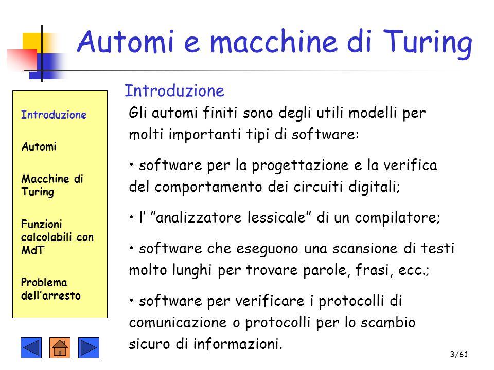 Introduzione Automi Macchine di Turing Funzioni calcolabili con MdT Problema dell'arresto Automi e macchine di Turing Gli automi finiti sono degli uti