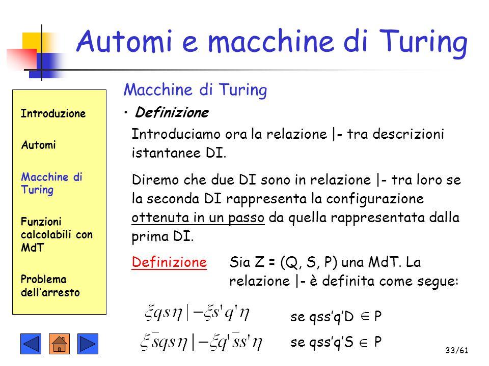 Automi e macchine di Turing Introduzione Automi Macchine di Turing Funzioni calcolabili con MdT Problema dell'arresto Macchine di Turing Definizione I