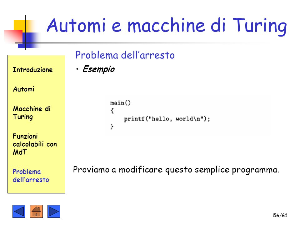 Introduzione Automi Macchine di Turing Funzioni calcolabili con MdT Problema dell'arresto Automi e macchine di Turing Problema dell'arresto Esempio Pr