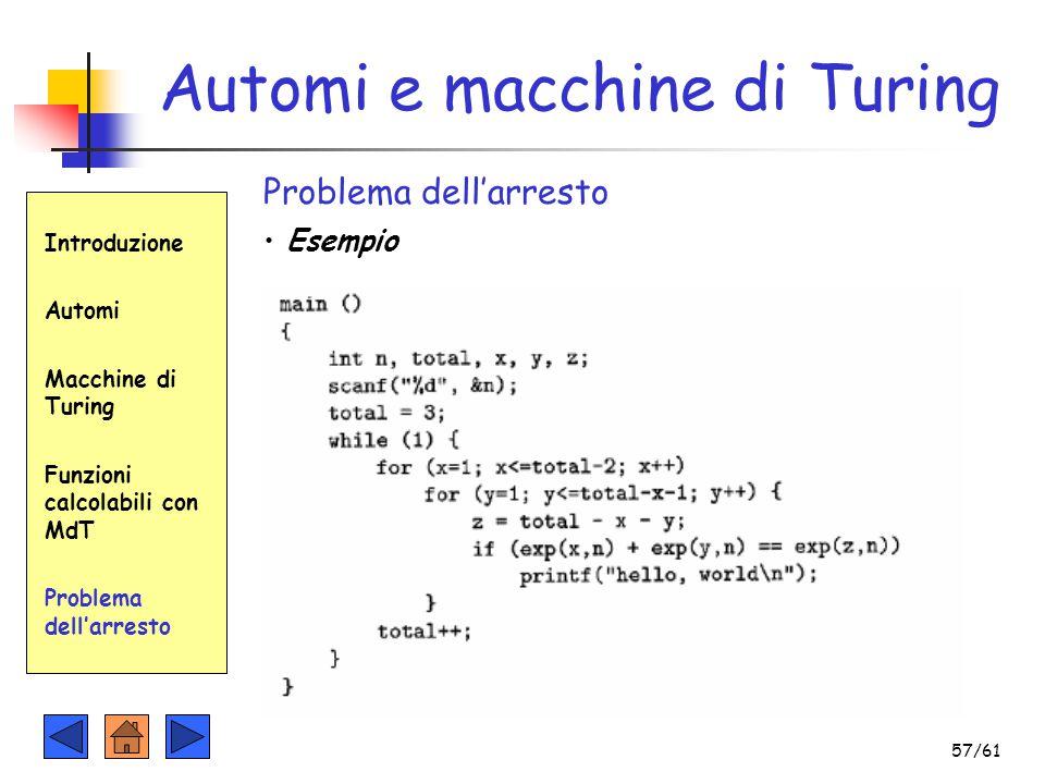 Automi e macchine di Turing Introduzione Automi Macchine di Turing Funzioni calcolabili con MdT Problema dell'arresto Esempio 57/61