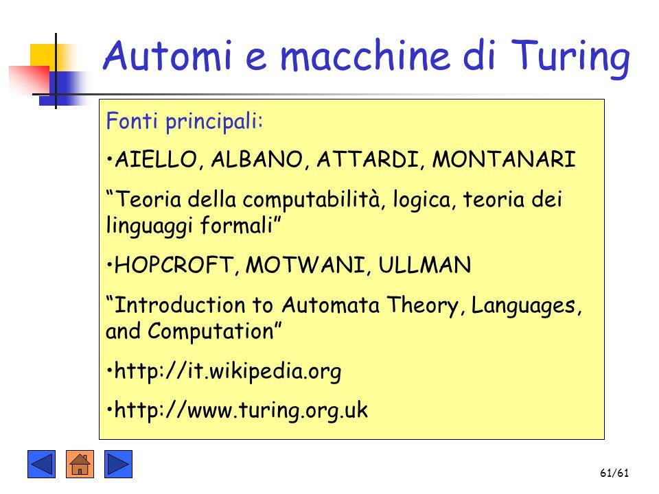 """Automi e macchine di Turing Fonti principali: AIELLO, ALBANO, ATTARDI, MONTANARI """"Teoria della computabilità, logica, teoria dei linguaggi formali"""" HO"""
