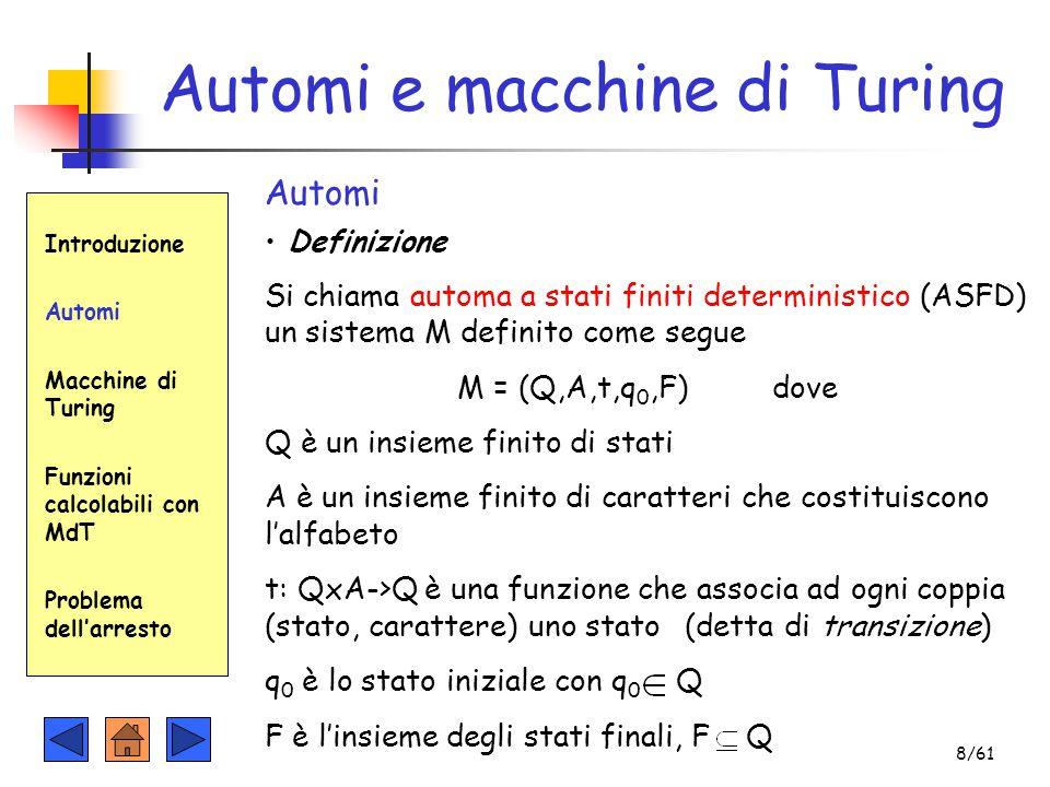 Automi e macchine di Turing Introduzione Automi Macchine di Turing Funzioni calcolabili con MdT Problema dell'arresto Automi Definizione Si chiama aut