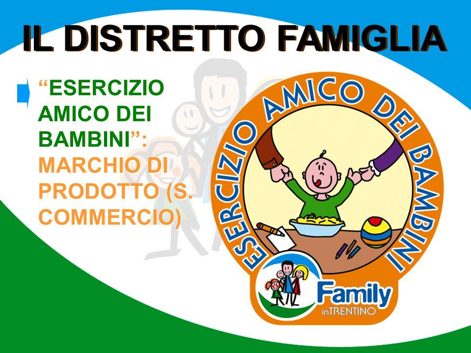 """IL DISTRETTO FAMIGLIA """"ESERCIZIO AMICO DEI BAMBINI"""": MARCHIO DI PRODOTTO (S. COMMERCIO)"""