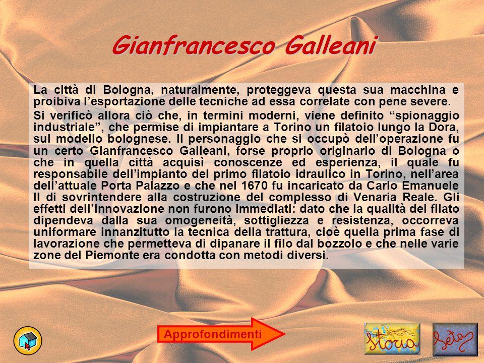 Gianfrancesco Galleani La città di Bologna, naturalmente, proteggeva questa sua macchina e proibiva l'esportazione delle tecniche ad essa correlate co