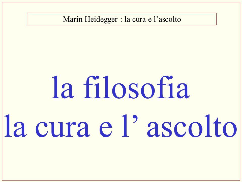 filosofia: la cura e l'ascolto Martin Heidegger 1889 - 1976