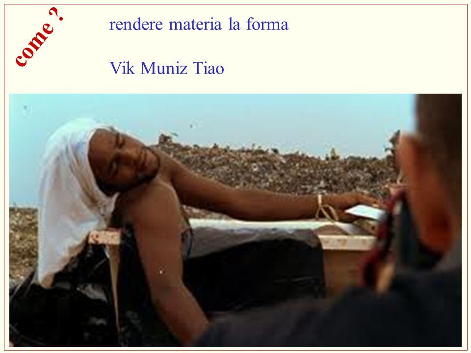 come ? rendere materia la forma Vik Muniz Tiao