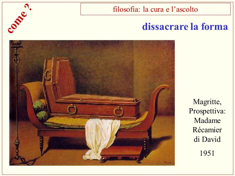 Magritte, Prospettiva: Madame Récamier di David 1951 filosofia: la cura e l'ascolto dissacrare la forma come ?
