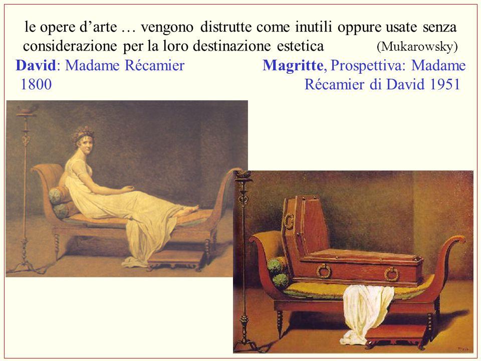 le opere d'arte … vengono distrutte come inutili oppure usate senza considerazione per la loro destinazione estetica (Mukarowsky) David: Madame Récami