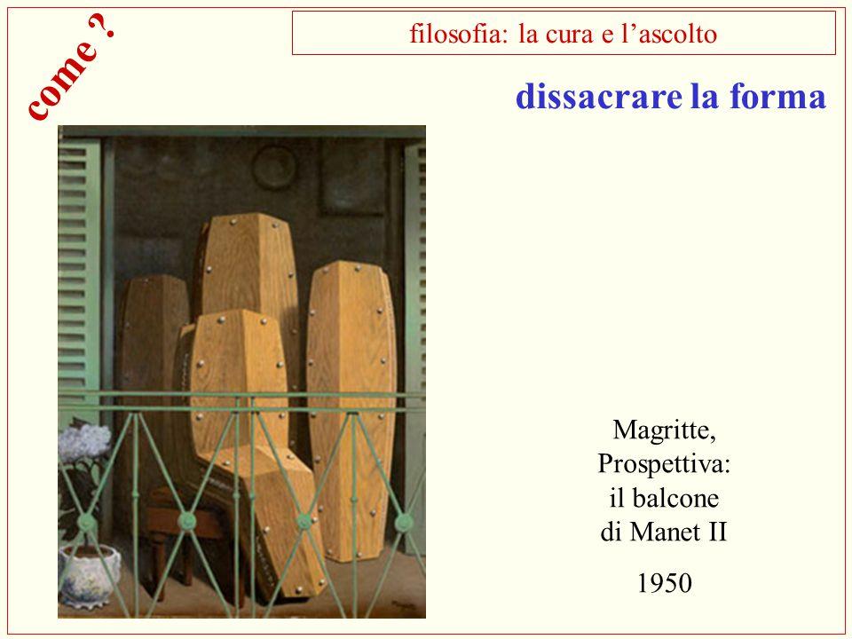 Magritte, Prospettiva: il balcone di Manet II 1950 filosofia: la cura e l'ascolto dissacrare la forma come ?