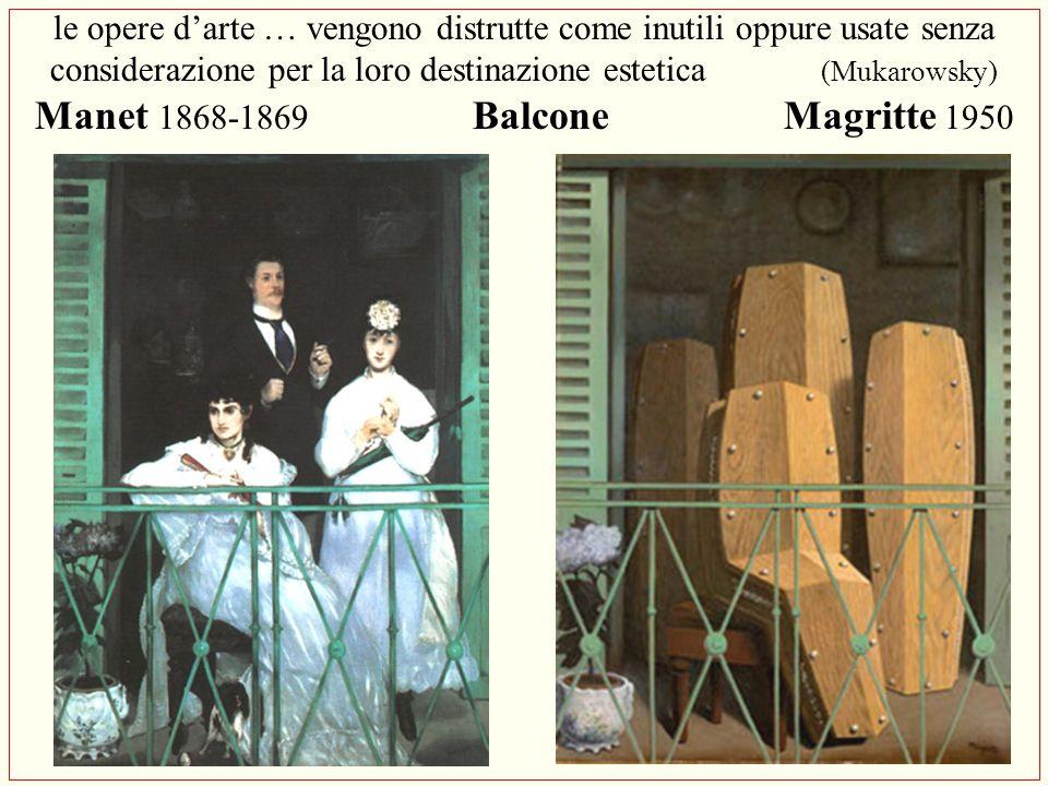 le opere d'arte … vengono distrutte come inutili oppure usate senza considerazione per la loro destinazione estetica (Mukarowsky) Manet 1868-1869 Balc
