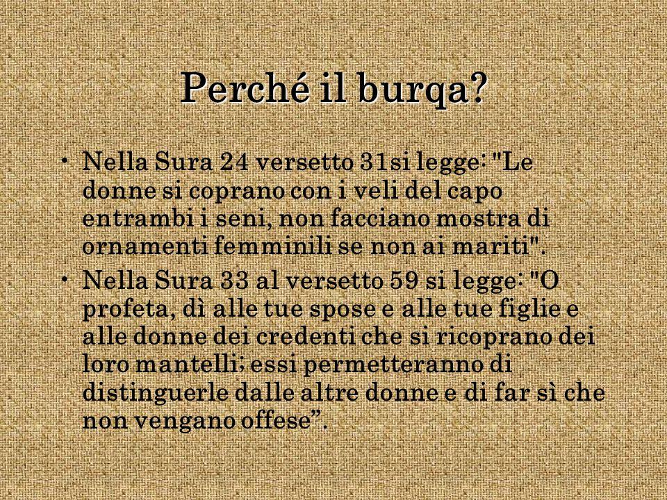 Perché il burqa? Nella Sura 24 versetto 31si legge: