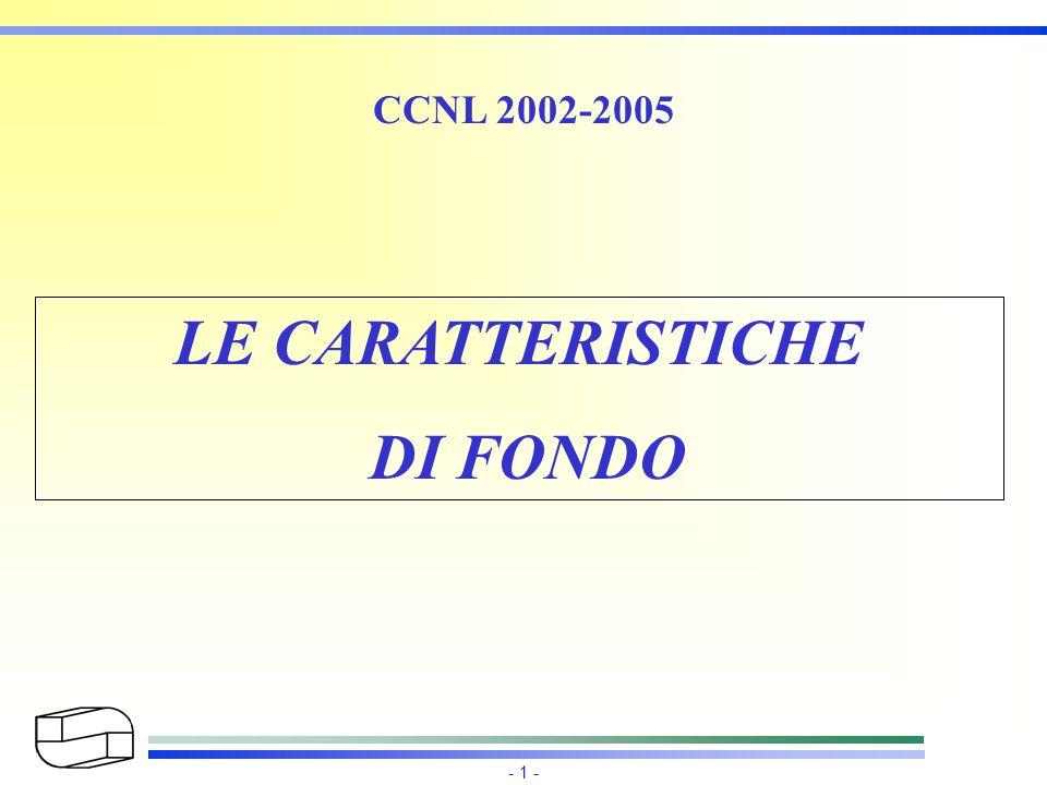 - 1 - CCNL 2002-2005 LE CARATTERISTICHE DI FONDO