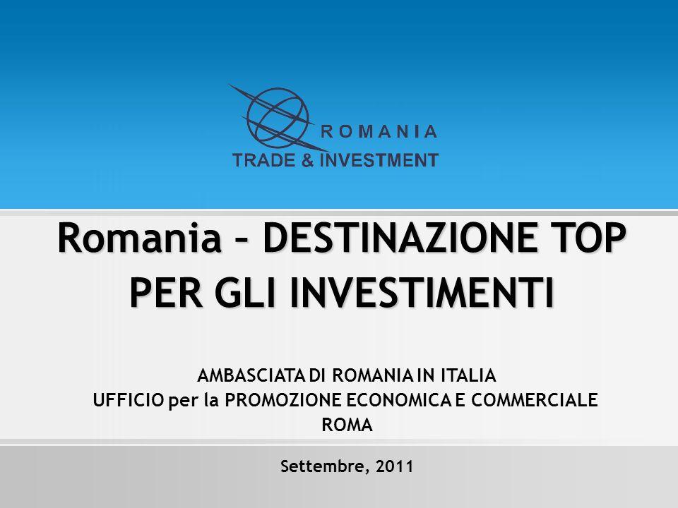 Romania – DESTINAZIONE TOP PER GLI INVESTIMENTI Settembre, 2011 AMBASCIATA DI ROMANIA IN ITALIA UFFICIO per la PROMOZIONE ECONOMICA E COMMERCIALE ROMA