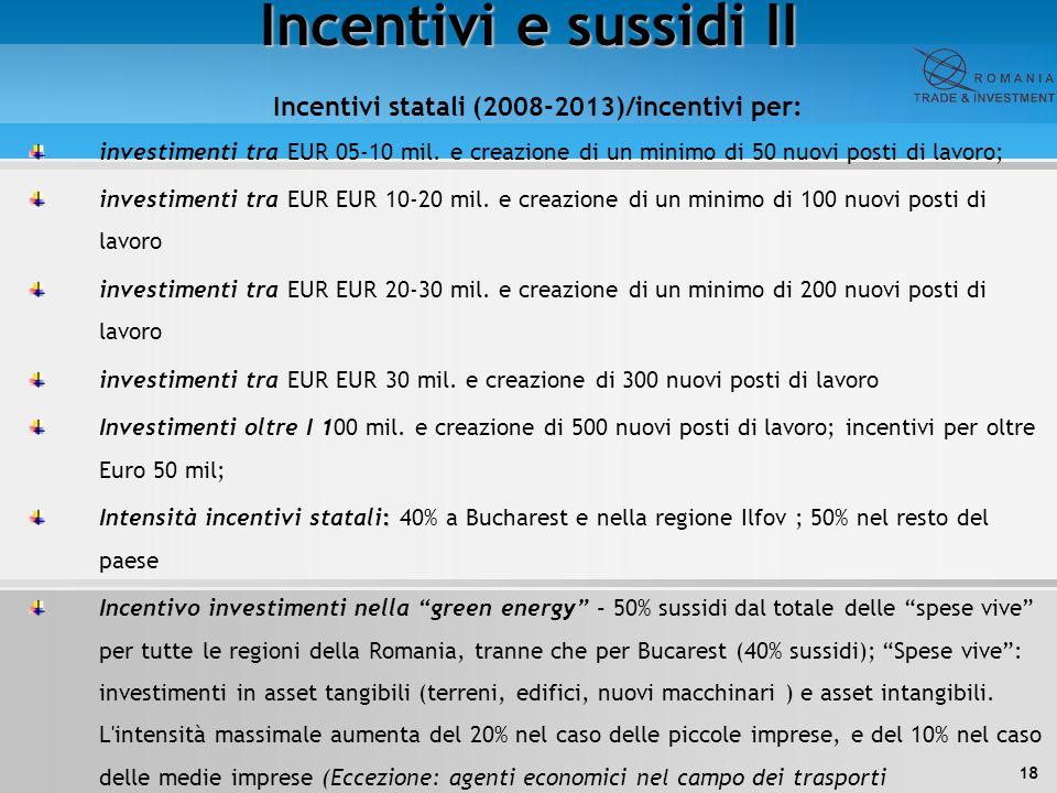 18 Incentivi e sussidi II Incentivi statali (2008-2013)/incentivi per: investimenti tra EUR 05-10 mil. e creazione di un minimo di 50 nuovi posti di l