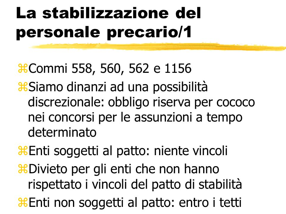 La stabilizzazione del personale precario/1 zCommi 558, 560, 562 e 1156 zSiamo dinanzi ad una possibilità discrezionale: obbligo riserva per cococo ne