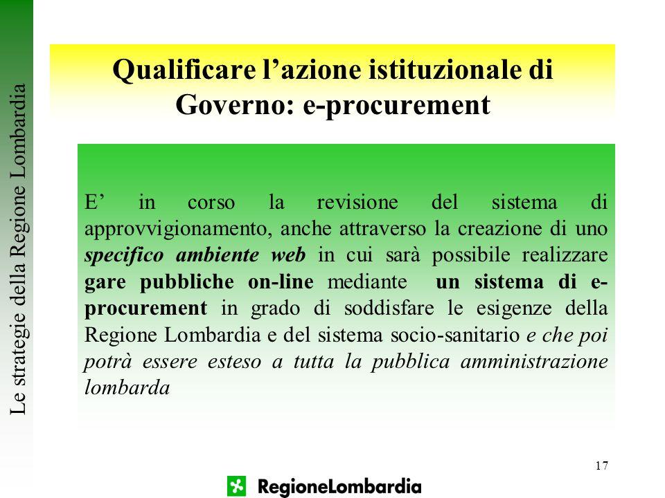17 Qualificare l'azione istituzionale di Governo: e-procurement E' in corso la revisione del sistema di approvvigionamento, anche attraverso la creazi