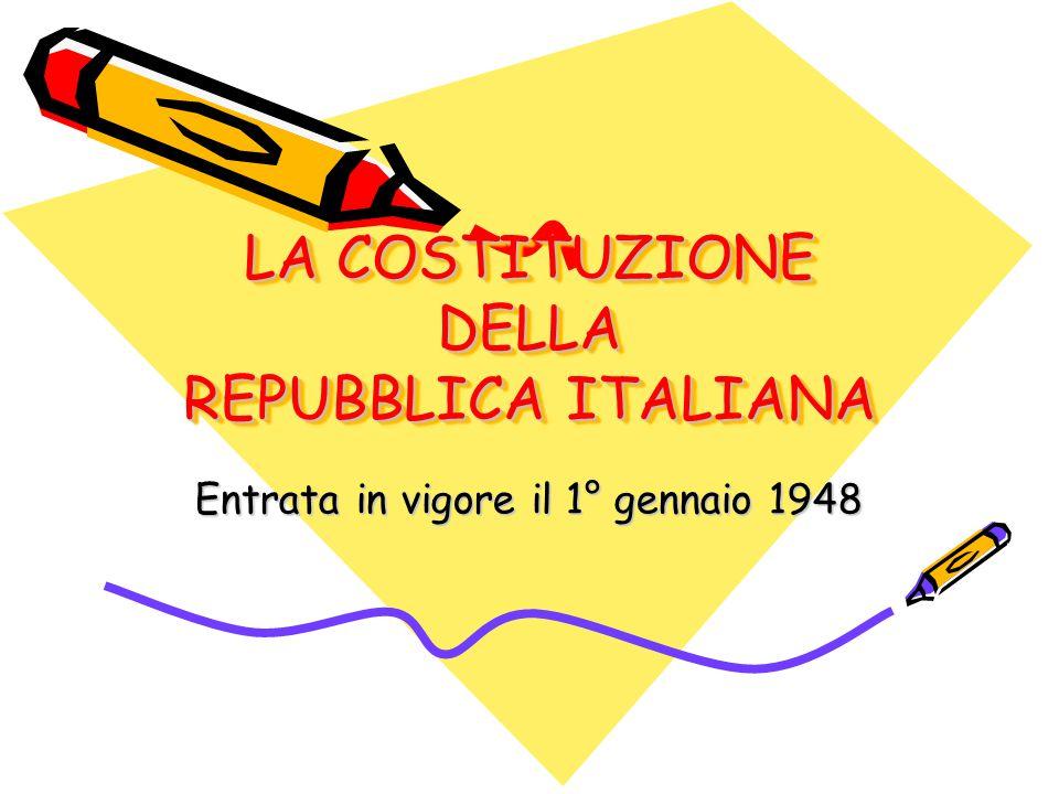 LA COSTITUZIONE DELLA REPUBBLICA ITALIANA Entrata in vigore il 1° gennaio 1948