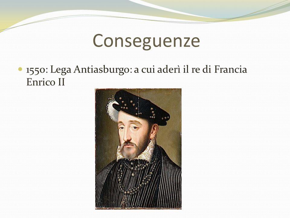 1550: Lega Antiasburgo: a cui aderì il re di Francia Enrico II