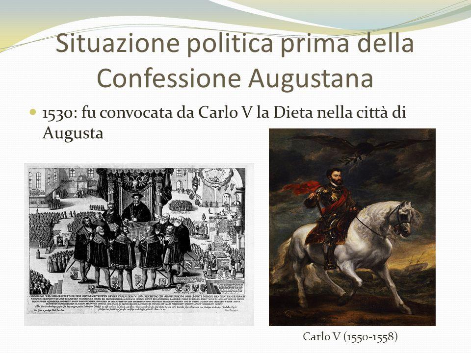Situazione politica prima della Confessione Augustana 1530: fu convocata da Carlo V la Dieta nella città di Augusta Carlo V (1550-1558)