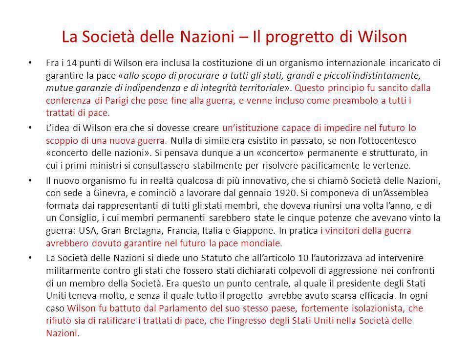 La Società delle Nazioni – Il progretto di Wilson Fra i 14 punti di Wilson era inclusa la costituzione di un organismo internazionale incaricato di ga