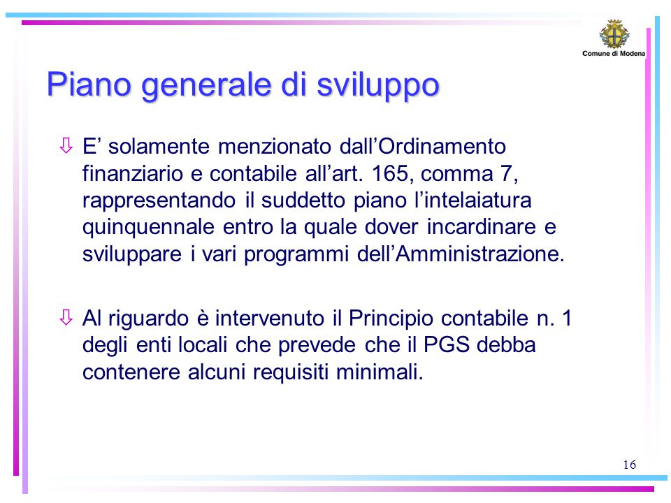16 Piano generale di sviluppo òE' solamente menzionato dall'Ordinamento finanziario e contabile all'art. 165, comma 7, rappresentando il suddetto pian
