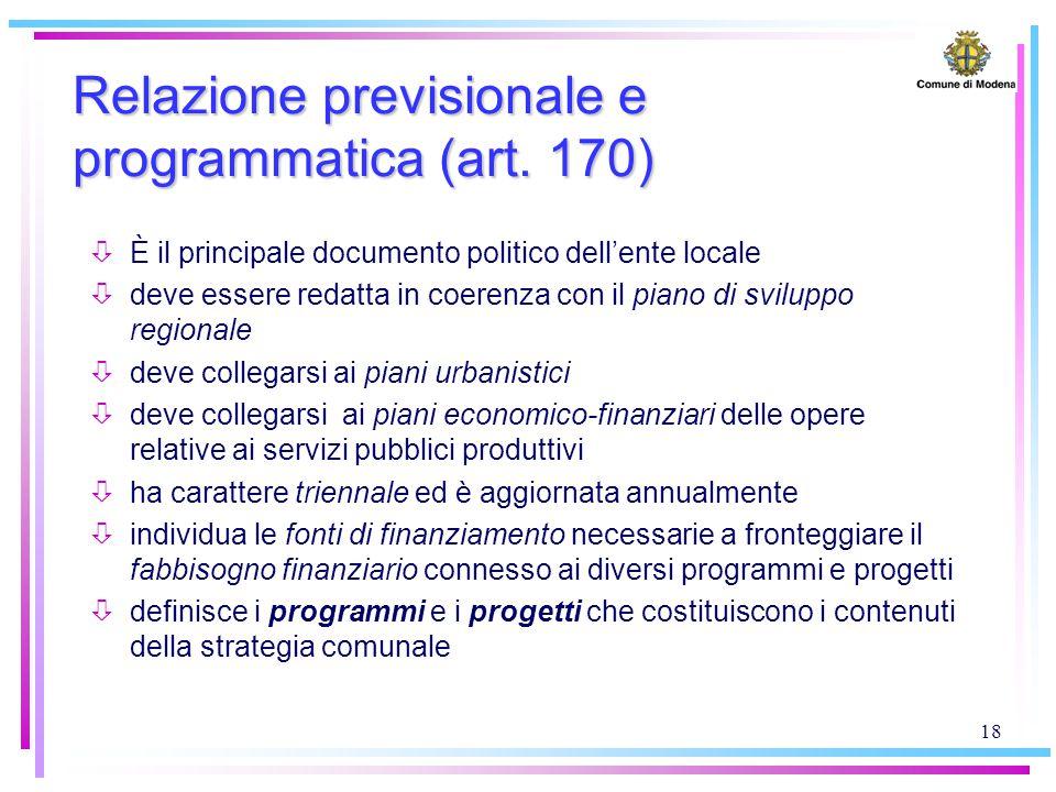 18 Relazione previsionale e programmatica (art. 170) òÈ il principale documento politico dell'ente locale òdeve essere redatta in coerenza con il pian