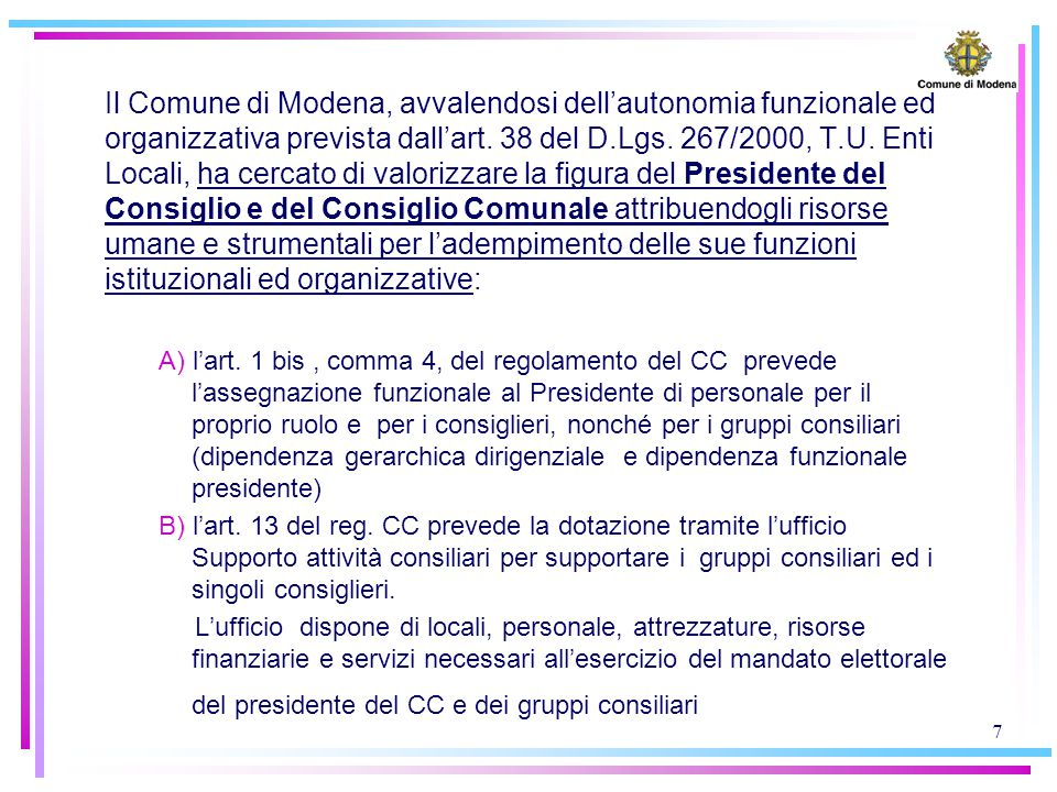 7 Il Comune di Modena, avvalendosi dell'autonomia funzionale ed organizzativa prevista dall'art. 38 del D.Lgs. 267/2000, T.U. Enti Locali, ha cercato