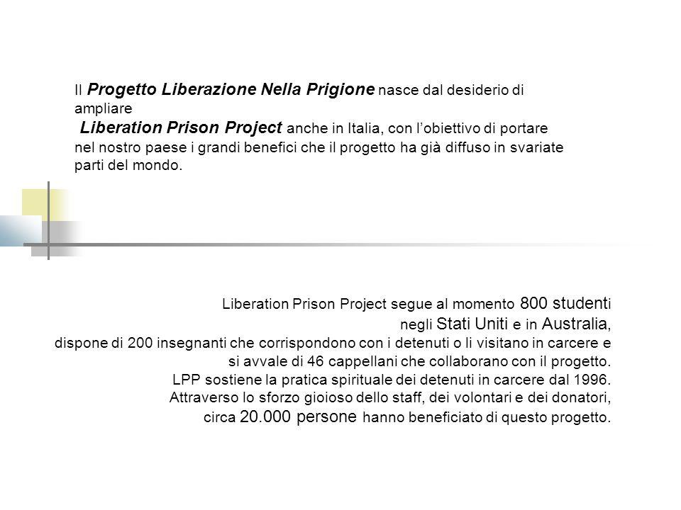 Il Progetto Liberazione Nella Prigione nasce dal desiderio di ampliare Liberation Prison Project anche in Italia, con l'obiettivo di portare nel nostro paese i grandi benefici che il progetto ha già diffuso in svariate parti del mondo.
