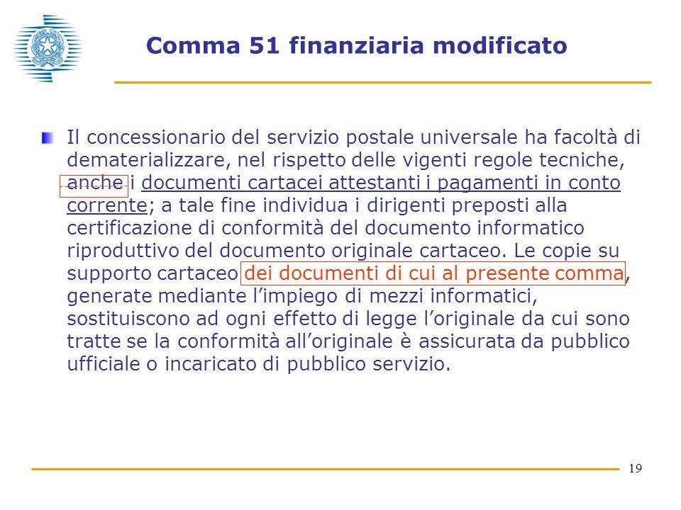 19 Comma 51 finanziaria modificato Il concessionario del servizio postale universale ha facoltà di dematerializzare, nel rispetto delle vigenti regole