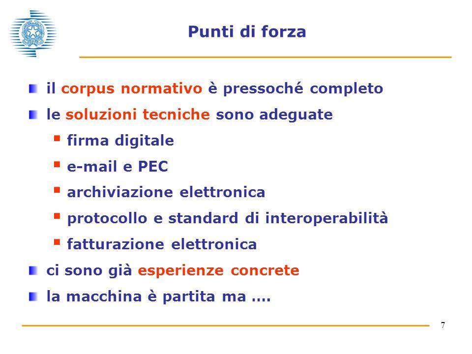 7 Punti di forza il corpus normativo è pressoché completo le soluzioni tecniche sono adeguate  firma digitale  e-mail e PEC  archiviazione elettron