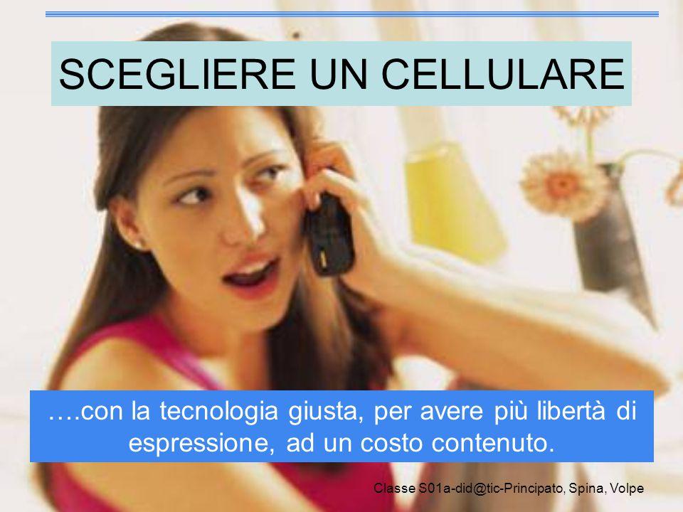 Classe S01a-did@tic-Principato, Spina, Volpe SCEGLIERE UN CELLULARE ….con la tecnologia giusta, per avere più libertà di espressione, ad un costo cont