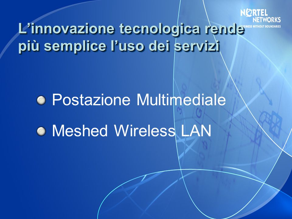 L'innovazione tecnologica rende più semplice l'uso dei servizi Postazione Multimediale Meshed Wireless LAN