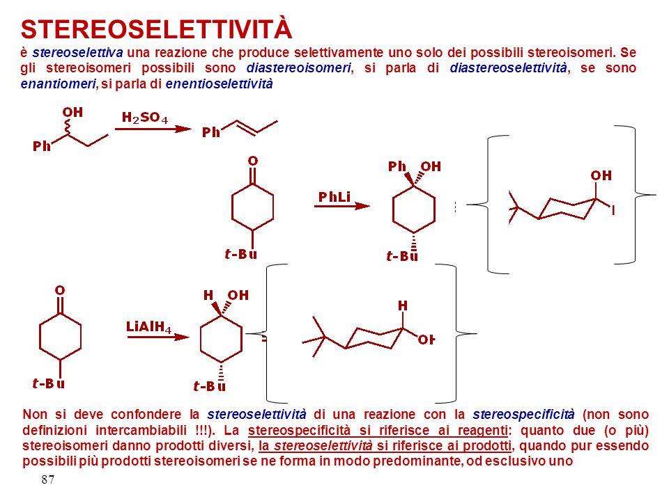 87 STEREOSELETTIVITÀ è stereoselettiva una reazione che produce selettivamente uno solo dei possibili stereoisomeri. Se gli stereoisomeri possibili so
