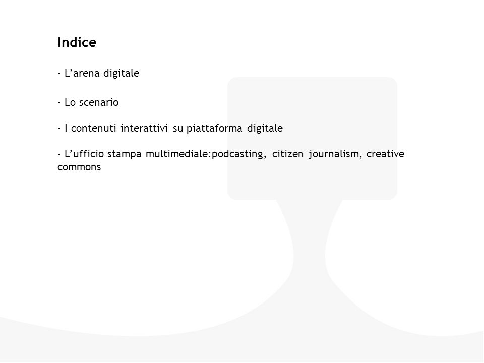 Indice - L'arena digitale - Lo scenario - I contenuti interattivi su piattaforma digitale - L'ufficio stampa multimediale:podcasting, citizen journali
