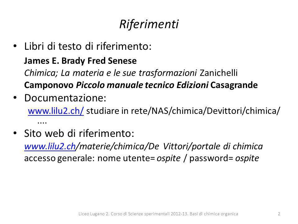 Liceo Lugano 2. Corso di Scienze sperimentali 2012-13. Basi di chimica organica2 Riferimenti Libri di testo di riferimento: James E. Brady Fred Senese
