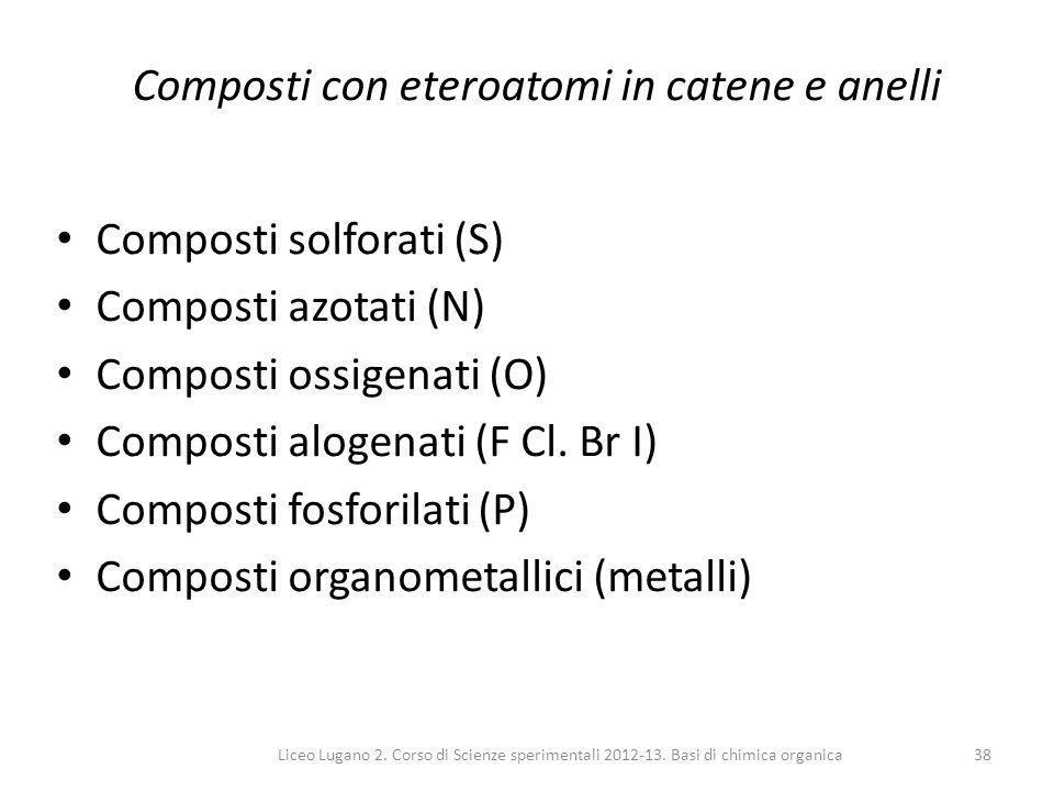 Liceo Lugano 2. Corso di Scienze sperimentali 2012-13. Basi di chimica organica38 Composti con eteroatomi in catene e anelli Composti solforati (S) Co
