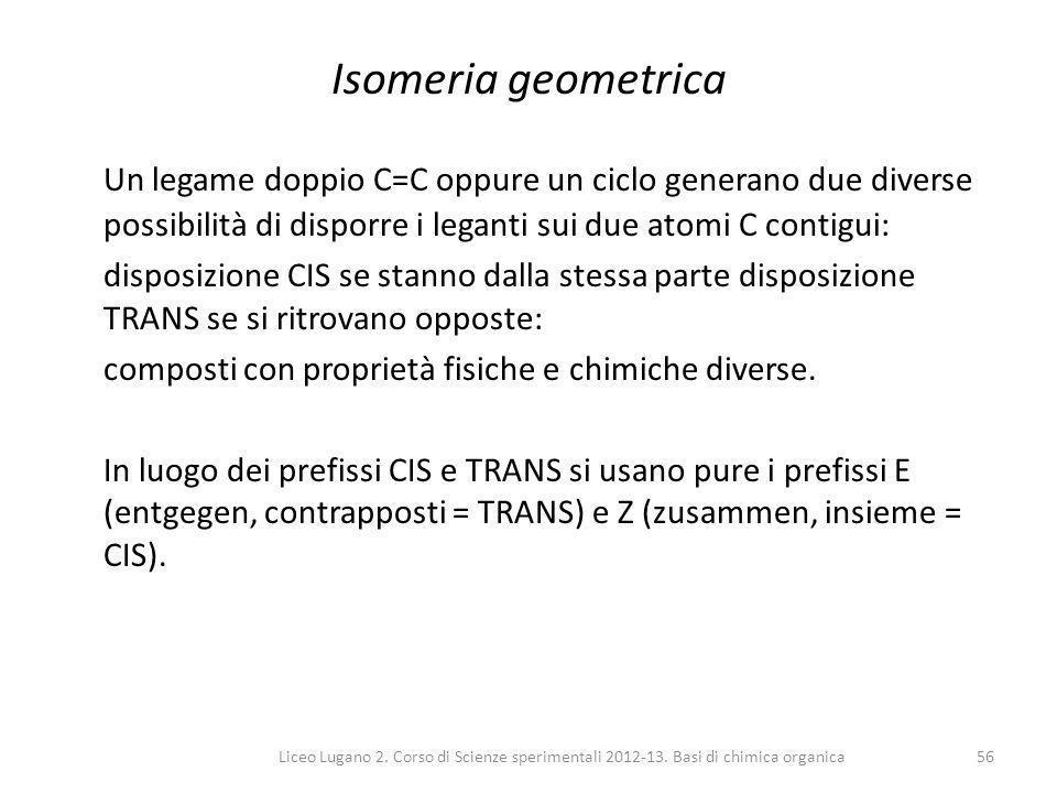 Liceo Lugano 2. Corso di Scienze sperimentali 2012-13. Basi di chimica organica56 Isomeria geometrica Un legame doppio C=C oppure un ciclo generano du