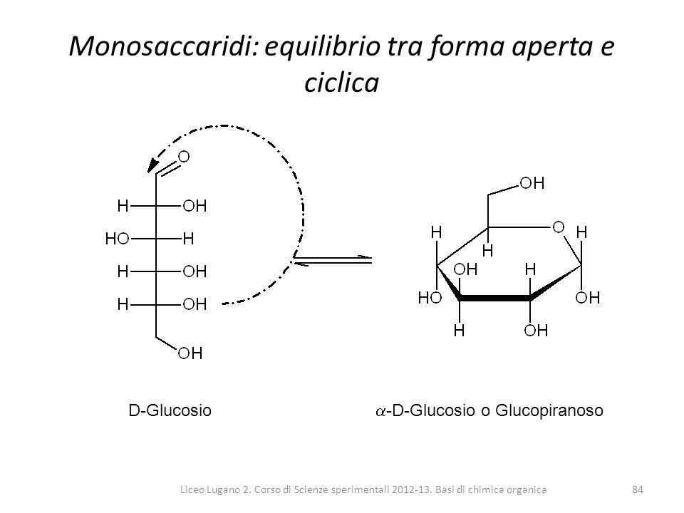 Liceo Lugano 2. Corso di Scienze sperimentali 2012-13. Basi di chimica organica84 Monosaccaridi: equilibrio tra forma aperta e ciclica D-Glucosio  -D