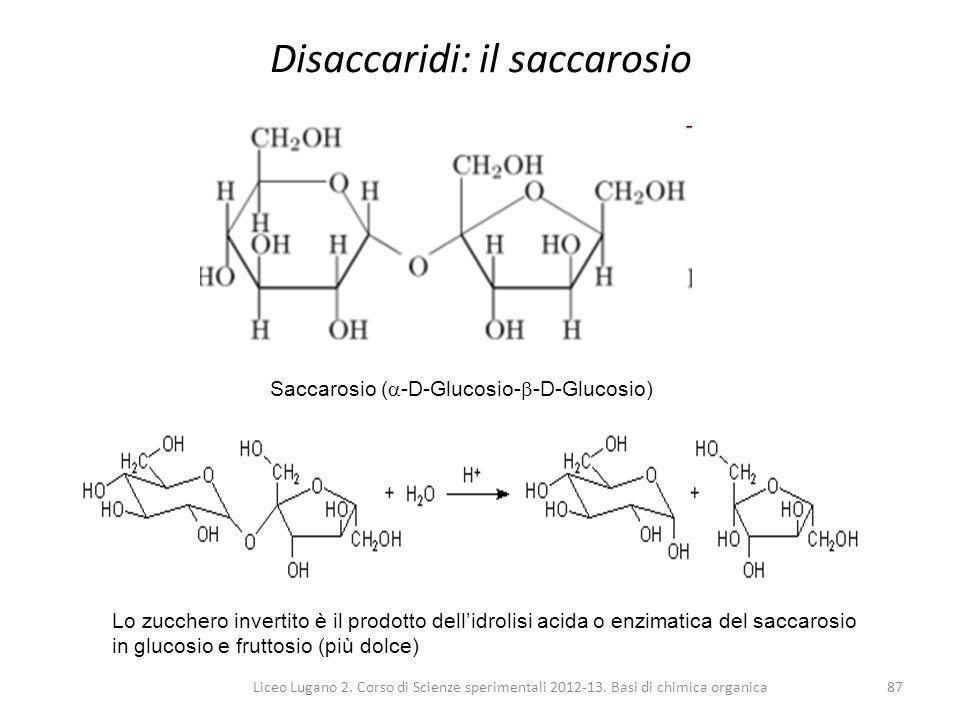 Liceo Lugano 2. Corso di Scienze sperimentali 2012-13. Basi di chimica organica87 Disaccaridi: il saccarosio Saccarosio (  -D-Glucosio-  -D-Glucosio