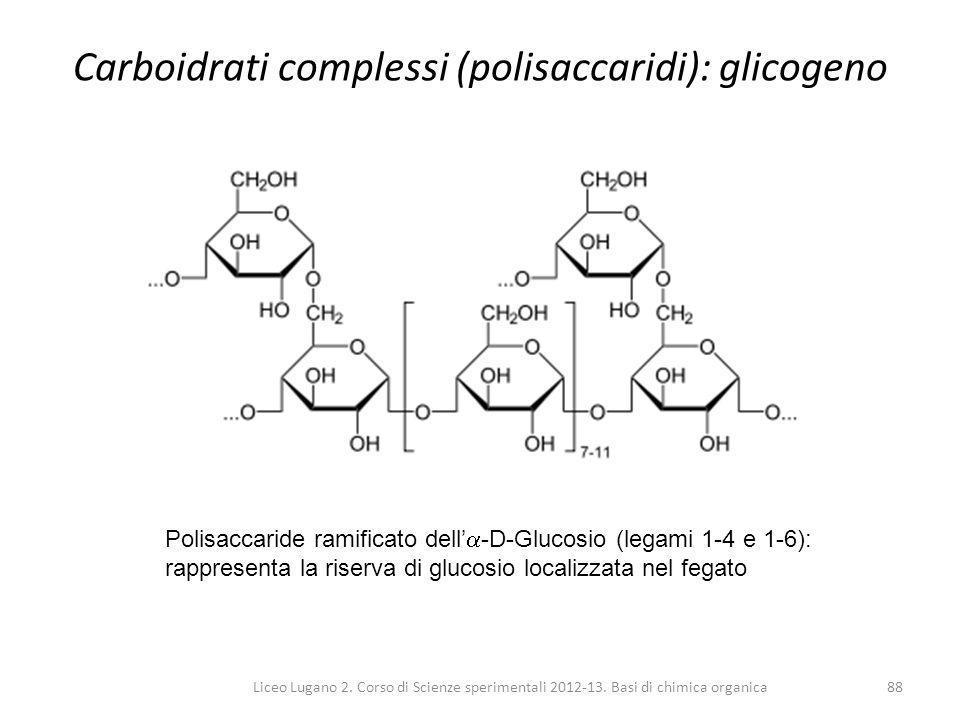 Liceo Lugano 2. Corso di Scienze sperimentali 2012-13. Basi di chimica organica88 Carboidrati complessi (polisaccaridi): glicogeno Polisaccaride ramif