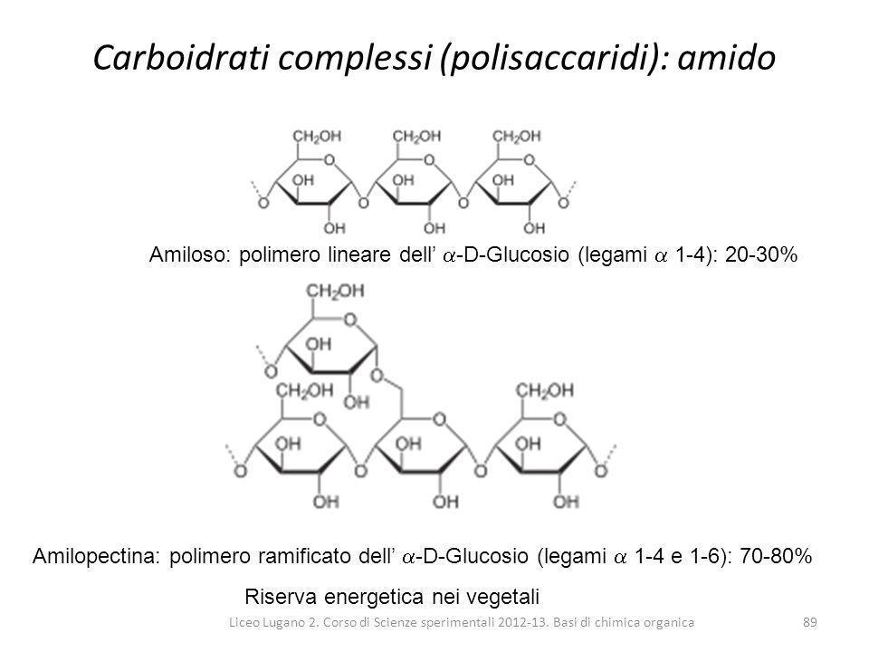 Liceo Lugano 2. Corso di Scienze sperimentali 2012-13. Basi di chimica organica89 Carboidrati complessi (polisaccaridi): amido Amilopectina: polimero