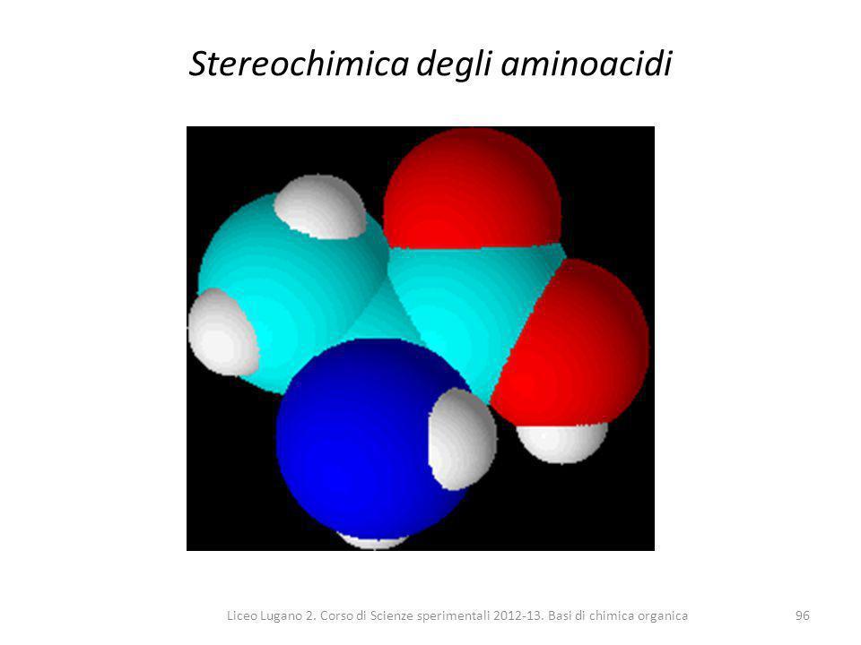 Liceo Lugano 2. Corso di Scienze sperimentali 2012-13. Basi di chimica organica96 Stereochimica degli aminoacidi