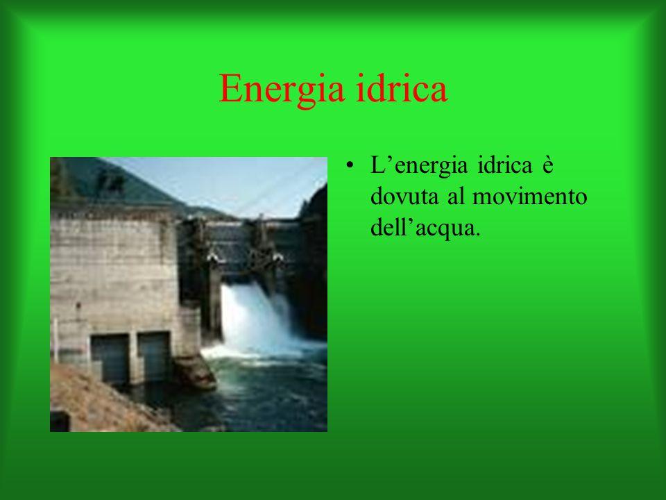 Energia idrica L'energia idrica è dovuta al movimento dell'acqua.