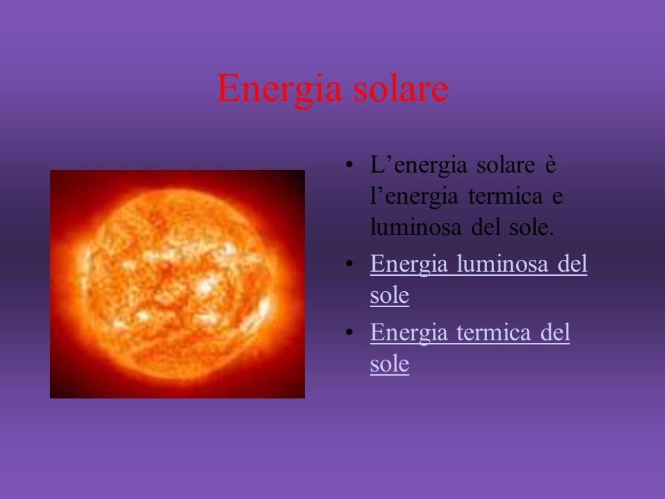 Energia solare L'energia solare è l'energia termica e luminosa del sole. Energia luminosa del soleEnergia luminosa del sole Energia termica del soleEn