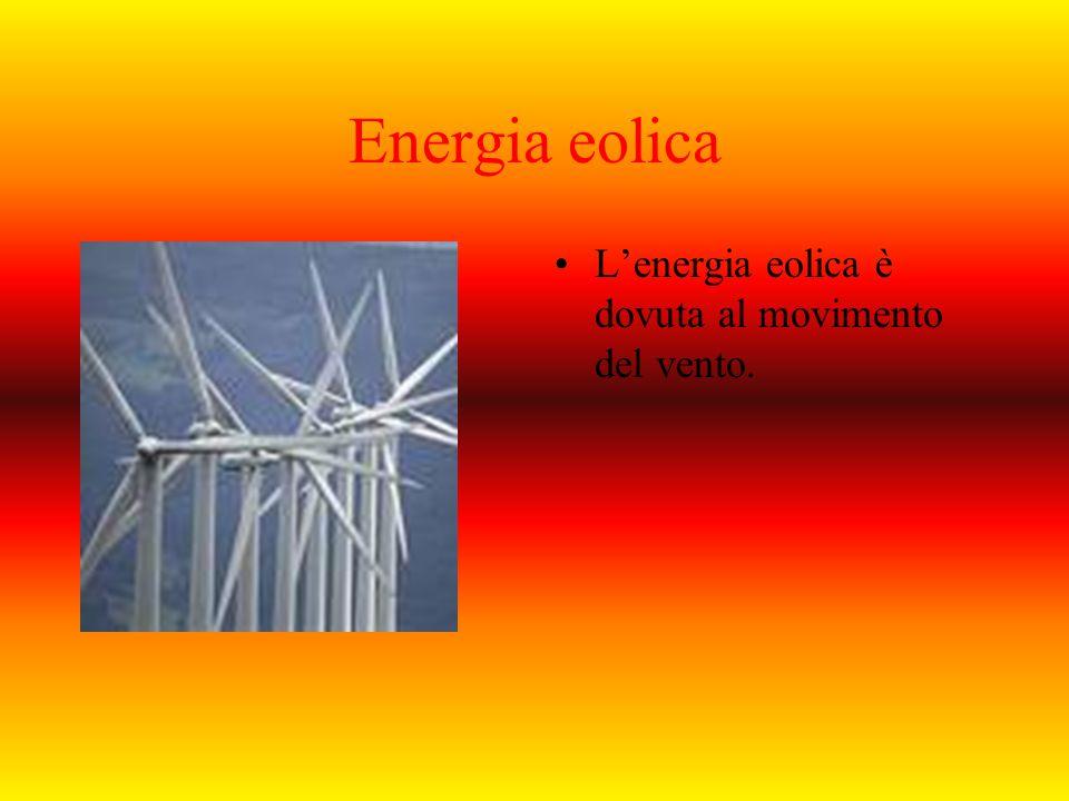Energia eolica L'energia eolica è dovuta al movimento del vento.