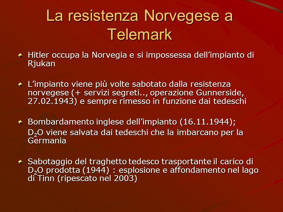 La resistenza Norvegese a Telemark Hitler occupa la Norvegia e si impossessa dell'impianto di Rjukan L'impianto viene più volte sabotato dalla resiste